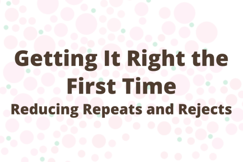Getting It Right the First Time: Reducing Repeats and Rejects
