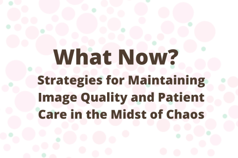 What Now?  Strategies for Maintaining Image Quality and Patient Care in the Midst of Chaos