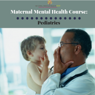 Maternal Mental Health: Pediatrics (no CEU/CME required)
