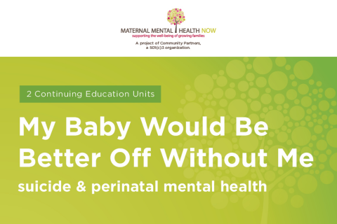 My Baby Would Be Better Off Without Me: Perinatal Mental Health & Suicide
