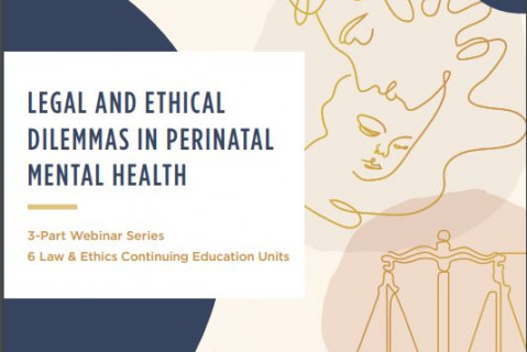Legal and Ethical Dilemmas in PMH Day 2: Perinatal Mental Health and the Child Welfare System