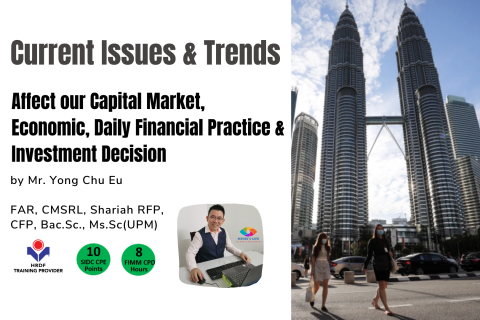 Current Issues & Trends that affect our Capital Market, Economic, Daily Financial Practice & Invest