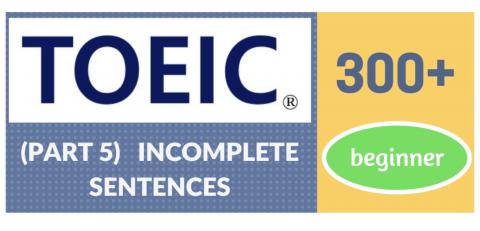TOEIC Part 5 (Incomplete Sentences) Beginner +300