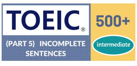 TOEIC Part 5 (Incomplete Sentences) Beginner +500