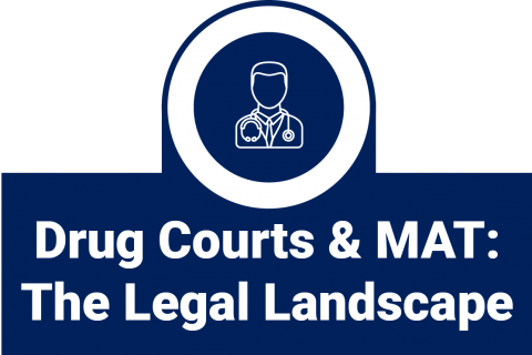 Drug Courts and MAT: The Legal Landscape