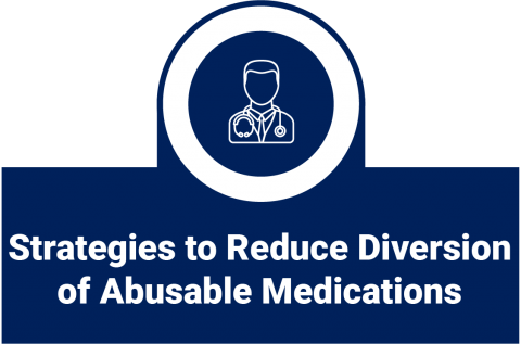 Strategies to Reduce Diversion of Abusable Medications