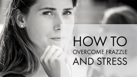 How to overcome frazzle and stress (BB1.3-12-(MP))