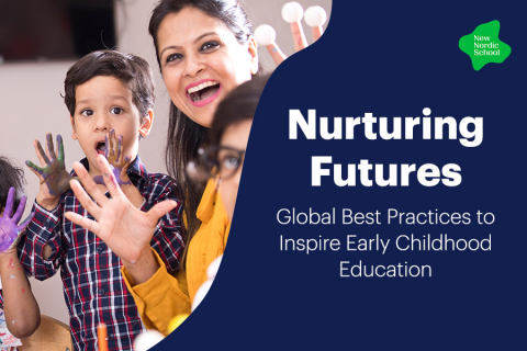Nurturing Futures, Global Best Practices to inspire Early Childhood Education