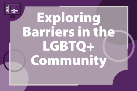 Exploring Barriers in the LGBTQ+ Community