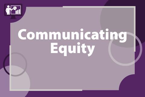 Communicating Equity