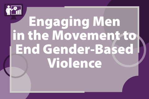 Engaging Men in the Movement to End Gender-Based Violence