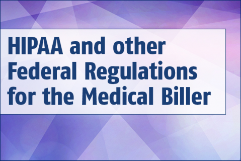 HIPAA and other Federal Regulations for the Medical Biller (007)