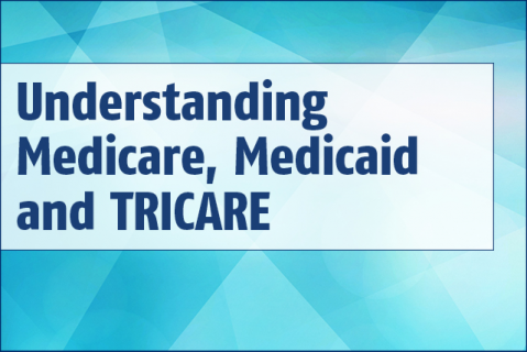 Understanding MEDICARE, Medicaid and TRICARE (005)