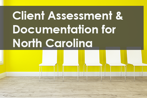 North Carolina: Client Assessment and Documentation [2 HR Remediation]
