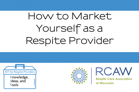 How to Market Yourself as a Respite Provider (301)