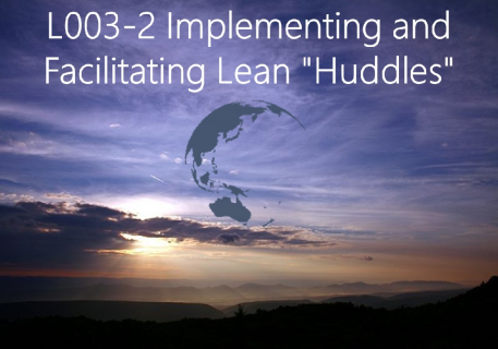 "Implementing and Facilitating Lean ""Huddles"" (L003-2)"