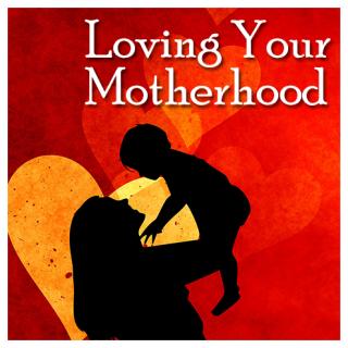 Loving Your Motherhood (DE003)