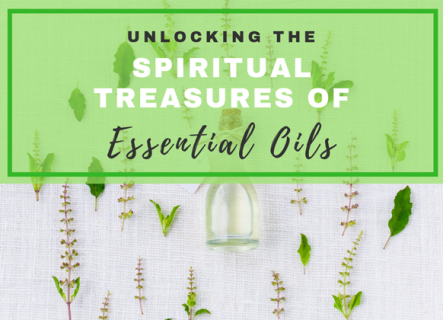 Unlocking the Spiritual Treasures of Essential Oils (LS003B)