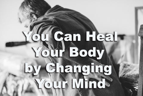 You Can Heal Your Body by Changing Your Mind