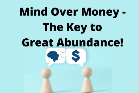 Mind Over Money -The Key to Great Abundance!