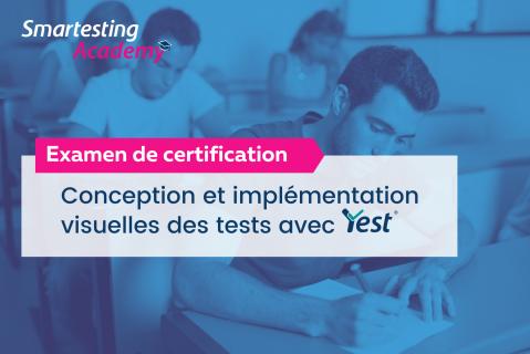Examen de Certification-Conception et Implémentation Visuelles des Tests avec Yest - 13h 08/04/2021 (E003-FR)