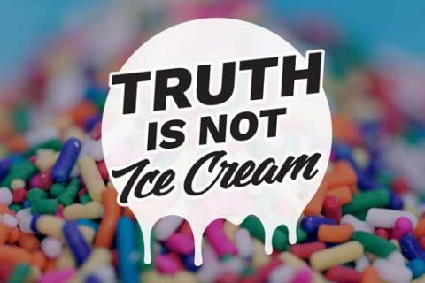Truth Is Not Ice Cream