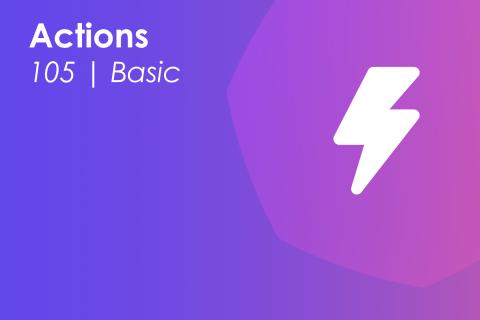 Module 105 | Actions