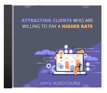 Attracting Clients Who Are Willing to Pay a Higher Rate AUDIO BOOK (AB0010)