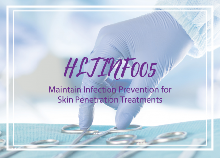 HLTINF005 Maintain Infection Prevention for Skin Penetration Treatments (HLTINF005)