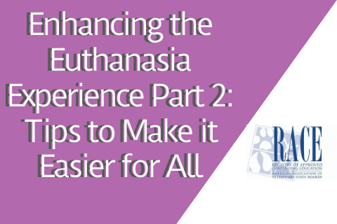 Enhancing the Euthanasia Experience Part 2: Tips to Make it Easier for All