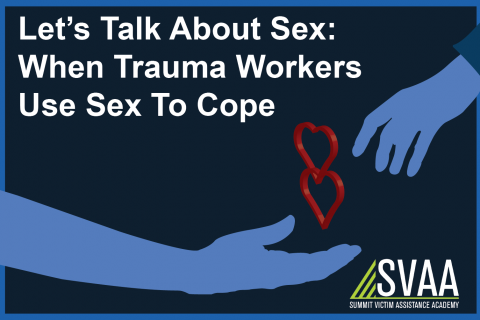 Let's talk about SEX!: When Trauma Workers Use Sex to Cope (2 CE)