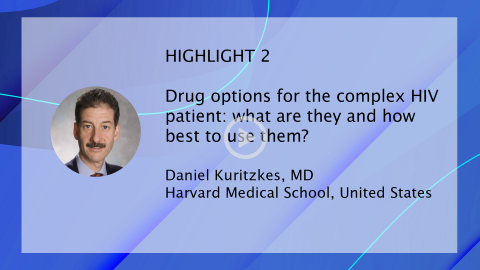 Managing Today's Complex HIV Patient 2019 - HIGHLIGHT 2 | Daniel Kuritzkes
