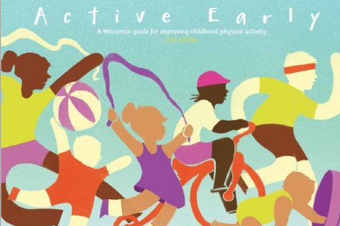 Active Early: A Wisconsin Guide for Improving Childhood Physical Activity