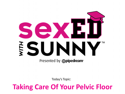 Sex Ed with Sunny: Taking Care Of Your Pelvic Floor