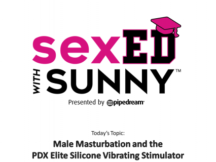 Sex Ed with Sunny: Male Masturbation With The PDXElite Masturbator