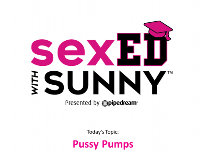 Sex Ed with Sunny: Pussy Pumps