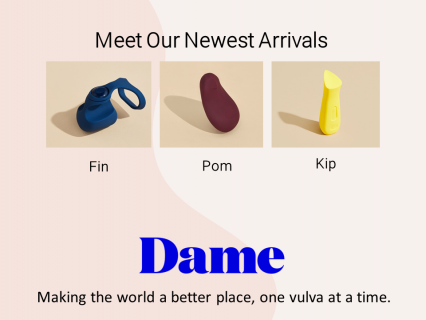 Dame Products: Meet Kip, Pom and Fin