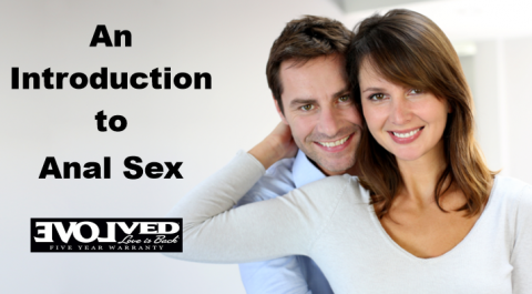 Introduction to Anal Sex - Sponsored by Evolved