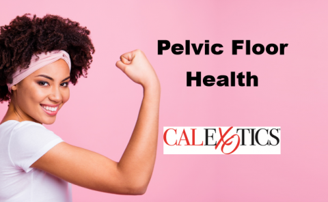 Pelvic Floor Health - Sponsored by CalExotics