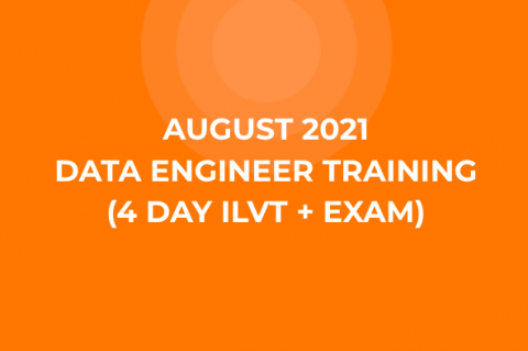 08_August 2021 Data Engineer Training (4 Day ILVT + Exam)