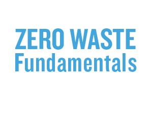 Zero Waste Fundamentals